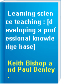 Learning science teaching : [developing a professional knowledge base]