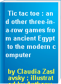 Tic tac toe : and other three-in-a-row games from ancient Egypt to the modern computer