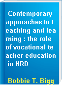 Contemporary approaches to teaching and learning : the role of vocational teacher education in HRD