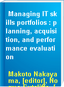 Managing IT skills portfolios : planning, acquisition, and performance evaluation
