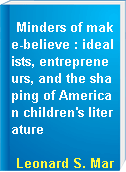 Minders of make-believe : idealists, entrepreneurs, and the shaping of American children