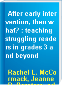 After early intervention, then what? : teaching struggling readers in grades 3 and beyond