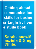 Getting ahead : communication skills for business English : home study book