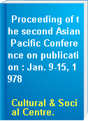 Proceeding of the second Asian Pacific Conference on publication : Jan. 9-15, 1978