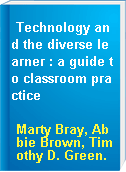Technology and the diverse learner : a guide to classroom practice