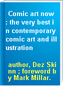 Comic art now : the very best in contemporary comic art and illustration