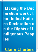 Making the Declaration work : the United Nations Declaration on the Rights of Indigenous Peoples