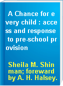 A Chance for every child : access and response to pre-school provision