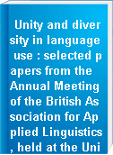 Unity and diversity in language use : selected papers from the Annual Meeting of the British Association for Applied Linguistics, held at the University of Reading, September, 2001