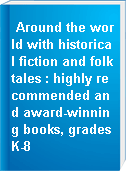 Around the world with historical fiction and folktales : highly recommended and award-winning books, grades K-8