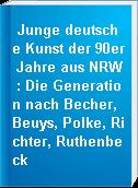 Junge deutsche Kunst der 90er Jahre aus NRW : Die Generation nach Becher, Beuys, Polke, Richter, Ruthenbeck