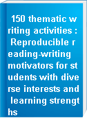150 thematic writing activities : Reproducible reading-writing motivators for students with diverse interests and learning strengths