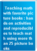 Teaching math with favorite picture books : hands-on activities and reproducibles to teach math using more than 25 picture books