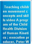 Teaching children movement concepts and skills video A program of the Child Health Division of Human Kinetics ; executive producer, Peter Werner.