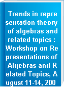 Trends in representation theory of algebras and related topics : Workshop on Representations of Algebras and Related Topics, August 11-14, 2004, Quer歋taro, M歋xico