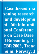 Case-based reasoning research and development : 5th International Conference on Case-Based Reasoning, ICCBR 2003, Trondheim, Norway, June 23-26, 2003 : proceedings
