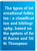 The types of international folktales : a classification and bibliography, based on the system of Antti Aarne and Stith Thompson