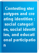 Contesting stereotypes and creating identities : social categories, social identities, and educational participation