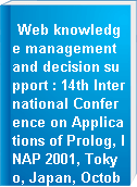 Web knowledge management and decision support : 14th International Conference on Applications of Prolog, INAP 2001, Tokyo, Japan, October 20-22, 2001 : revised papers