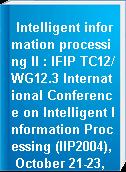 Intelligent information processing II : IFIP TC12/WG12.3 International Conference on Intelligent Information Processing (IIP2004), October 21-23, 2004, Beijing, China