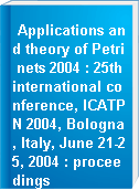 Applications and theory of Petri nets 2004 : 25th international conference, ICATPN 2004, Bologna, Italy, June 21-25, 2004 : proceedings
