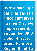 ISASI 2002 : global challenges in accident investigation & safety improvement, September 30-October 4, 2002, Grand Formosa Regent Hotel Taipei, Taiwan