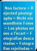 Non facture = Rejected photographs = Nicht einwandfreie Fotos = Les photos mises a l