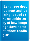 Language development and learning to read : the scientific study of how language development affects reading skill