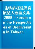 生物多樣性保育展望大會論文集. 2000 = Forum on the Perspectives of Biodiversity in Taiwan
