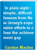 In plain sight : simple, difficult lessons from New Jersey