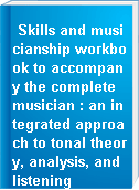 Skills and musicianship workbook to accompany the complete musician : an integrated approach to tonal theory, analysis, and listening