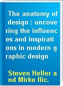 The anatomy of design : uncovering the influences and inspirations in modern graphic design