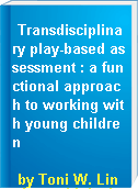 Transdisciplinary play-based assessment : a functional approach to working with young children