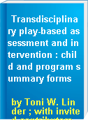 Transdisciplinary play-based assessment and intervention : child and program summary forms