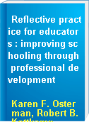 Reflective practice for educators : improving schooling through professional development