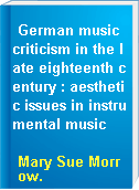 German music criticism in the late eighteenth century : aesthetic issues in instrumental music