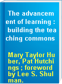 The advancement of learning : building the teaching commons