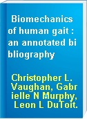 Biomechanics of human gait : an annotated bibliography