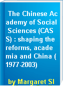 The Chinese Academy of Social Sciences (CASS) : shaping the reforms, academia and China (1977-2003)