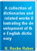 A collection of dictionaries and related works illustrating the development of the English dictionary