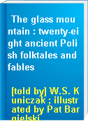 The glass mountain : twenty-eight ancient Polish folktales and fables