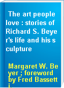 The art people love : stories of Richard S. Beyer