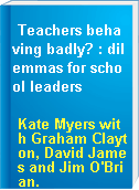 Teachers behaving badly? : dilemmas for school leaders