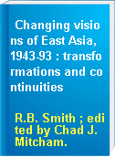 Changing visions of East Asia, 1943-93 : transformations and continuities