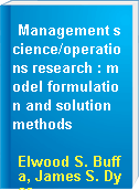 Management science/operations research : model formulation and solution methods