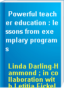 Powerful teacher education : lessons from exemplary programs