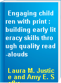 Engaging children with print : building early literacy skills through quality read-alouds