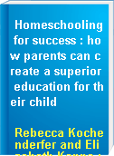 Homeschooling for success : how parents can create a superior education for their child
