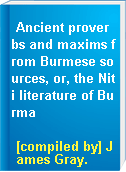 Ancient proverbs and maxims from Burmese sources, or, the Niti literature of Burma