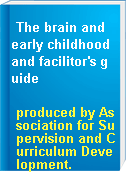 The brain and early childhood and facilitor